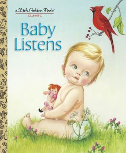 BABY LISTENS-A LITTLE GOLDEN BOOK CLASSI