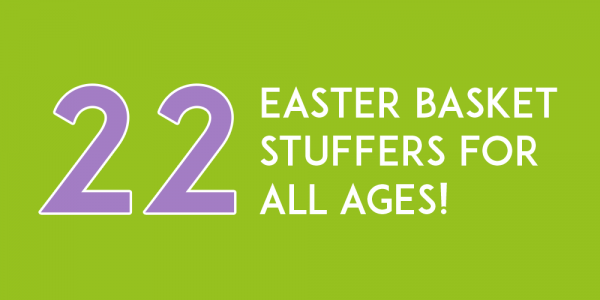 22 Easter Basket Stuffers for All Ages!
