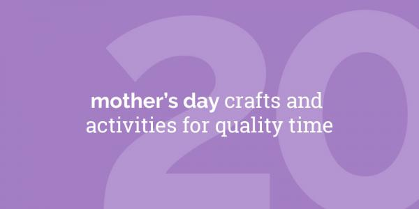 20 Mother's Day Crafts and Activities for Quality Time