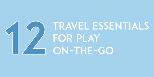 12 Travel Essentials for Play On-The-Go